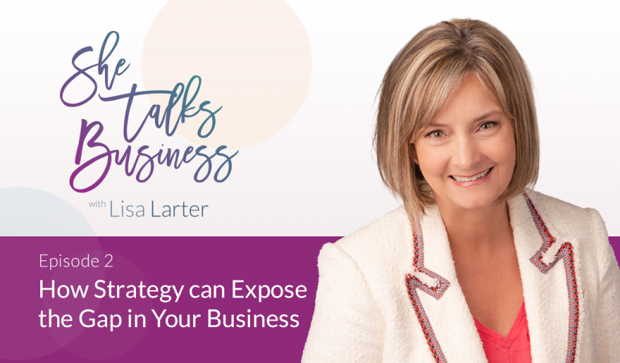 She Talks Business logo next to Lisa Larter - Episode 2 - Gap in Your Business