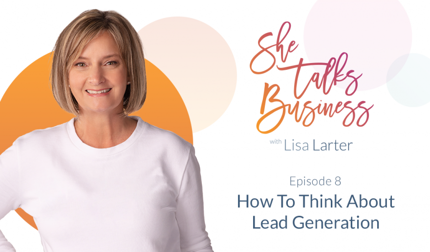 She Talks Business logo next to Lisa Larter - How to Think About Lead Generation – EP. 8