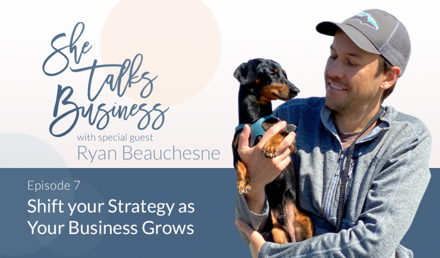 """Image of Ryan Beauchesne on blue background with text overlay that reads """"Shift Your Strategy as Your Business Grows – Ep. 7"""""""