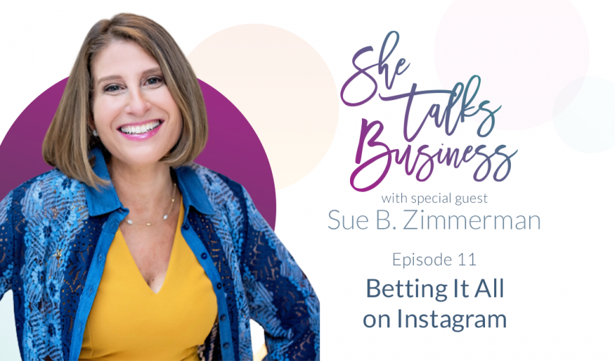 She Talks Business logo next to Sue B. Zimmerman - Episode 11