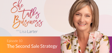 She Talks Business logo next to Lisa Larter - The Second Sale Strategy – EP. 10