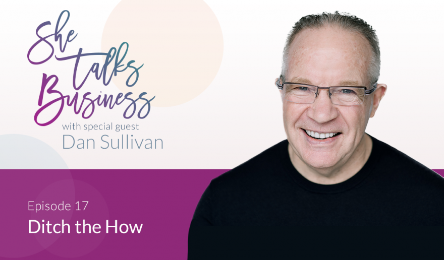 Ditch the How with Dan Sullivan – EP. 17