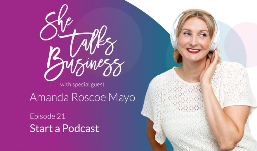Start a Podcast with Amanda Roscoe Mayo – EP. 21