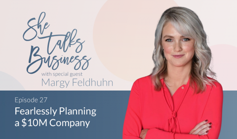 Fearlessly Planning a $10M Company with Margy Feldhuhn – EP. 27