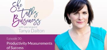 EP. 30 - Productivity Measurements of Success with Tanya Dalton